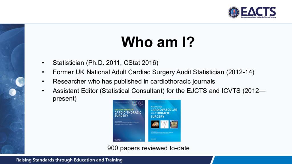 Who am I? • Statistician (Ph.D. 2011, CStat 201...