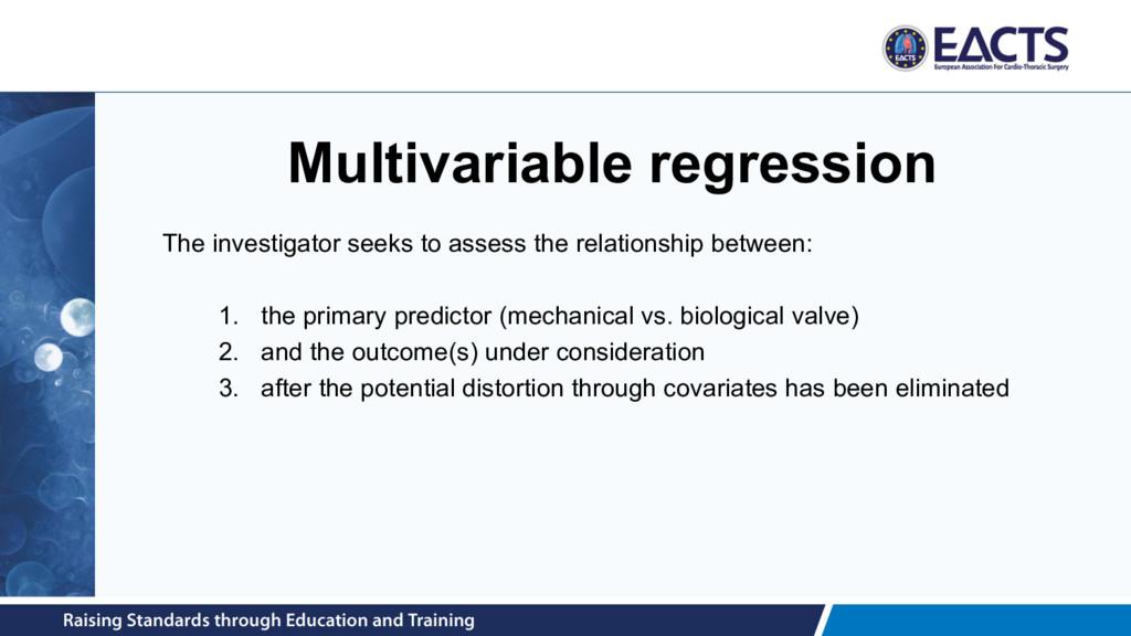 Multivariable regression The investigator seeks...