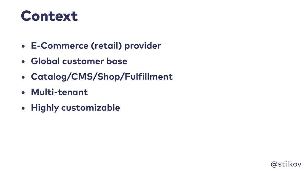@stilkov Context • E-Commerce (retail) provider...