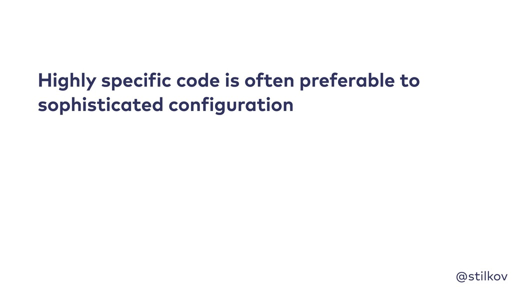 @stilkov Highly specific code is often preferab...