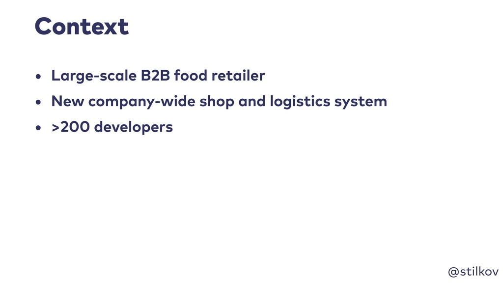 @stilkov Context • Large-scale B2B food retaile...