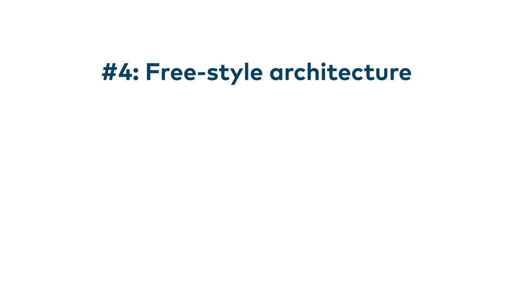 #4: Free-style architecture