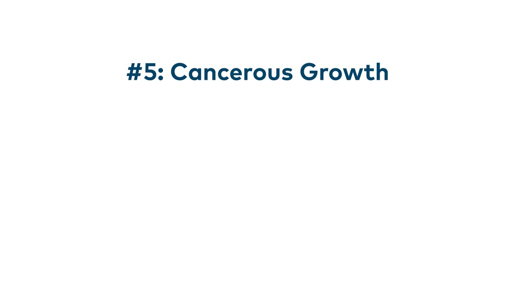 #5: Cancerous Growth