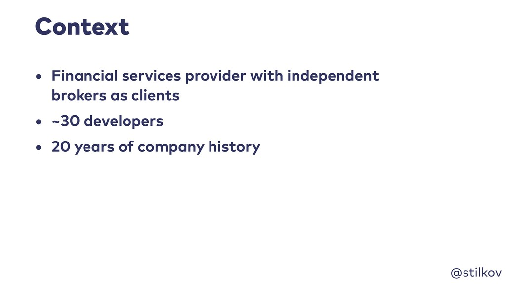 @stilkov Context • Financial services provider ...