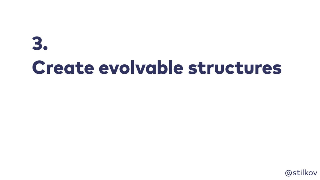 @stilkov 3. Create evolvable structures