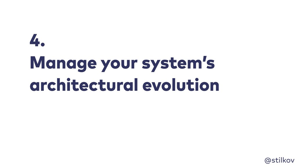 @stilkov 4. Manage your system's architectural ...