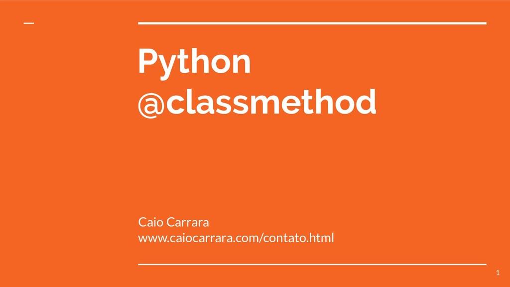 Python @classmethod Caio Carrara www.caiocarrar...