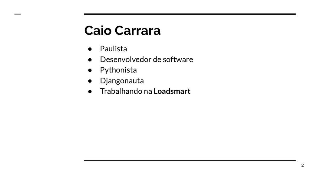 Caio Carrara ● Paulista ● Desenvolvedor de soft...