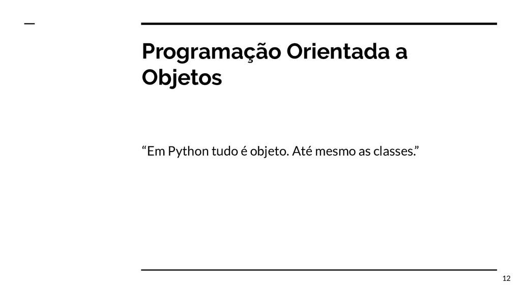 """Programação Orientada a Objetos """"Em Python tudo..."""