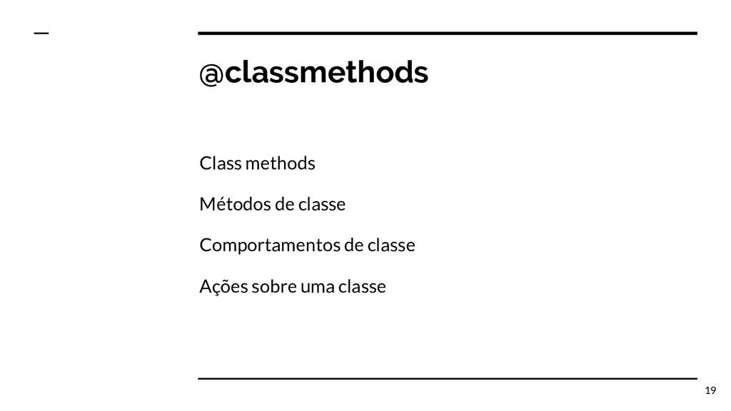 @classmethods Class methods Métodos de classe C...