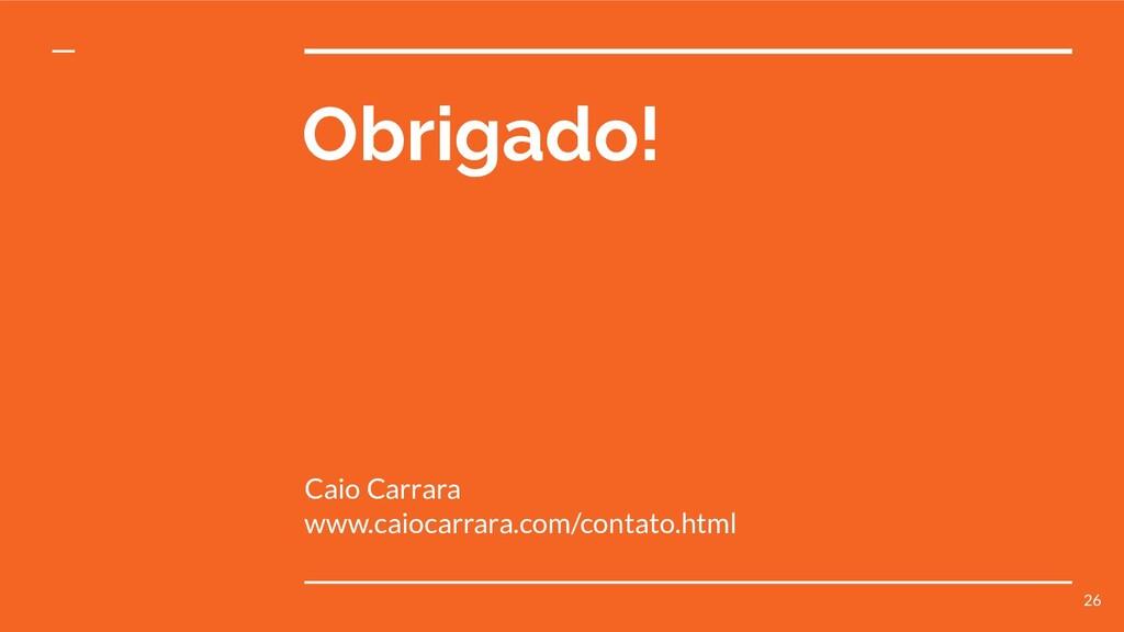 Obrigado! Caio Carrara www.caiocarrara.com/cont...