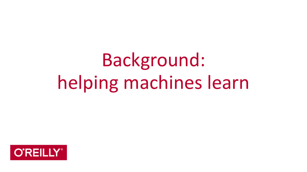 Background:  helping machines learn