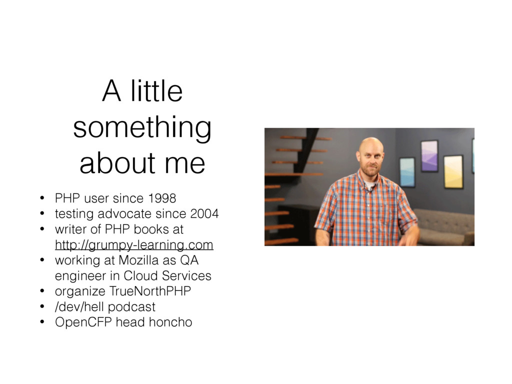 A little something about me • PHP user since 19...
