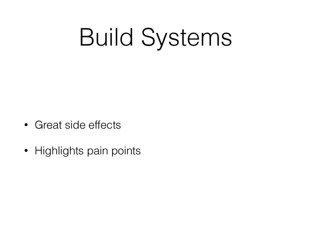 Build Systems • Great side effects • Highlights...