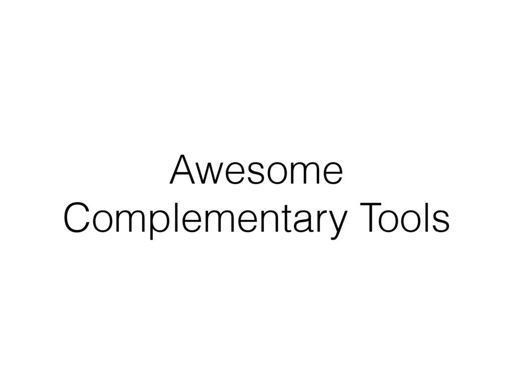 Awesome Complementary Tools