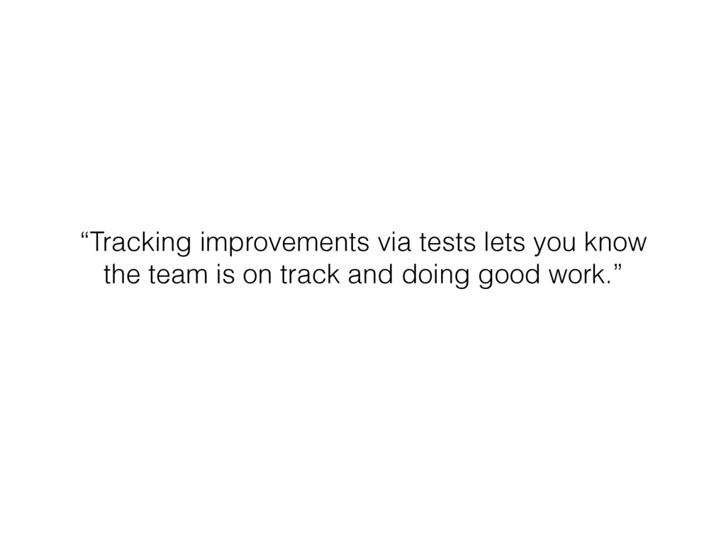 """""""Tracking improvements via tests lets you know ..."""