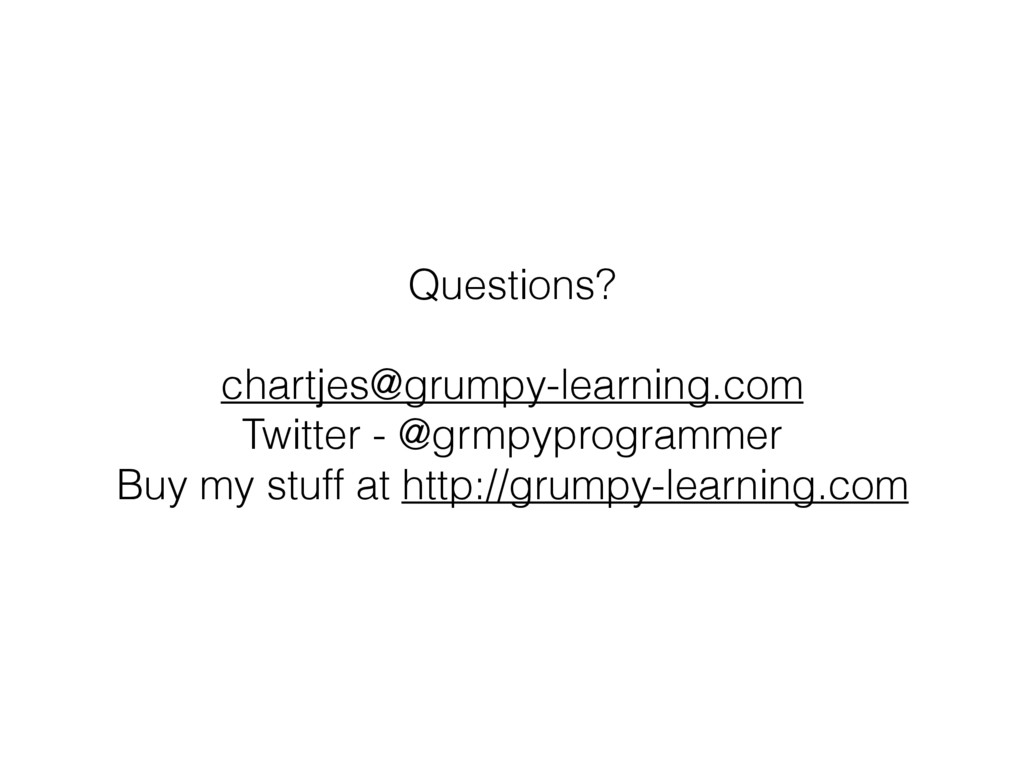 Questions? chartjes@grumpy-learning.com Twitter...