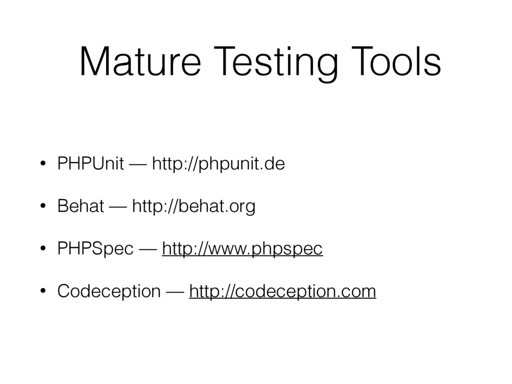 Mature Testing Tools • PHPUnit — http://phpunit...