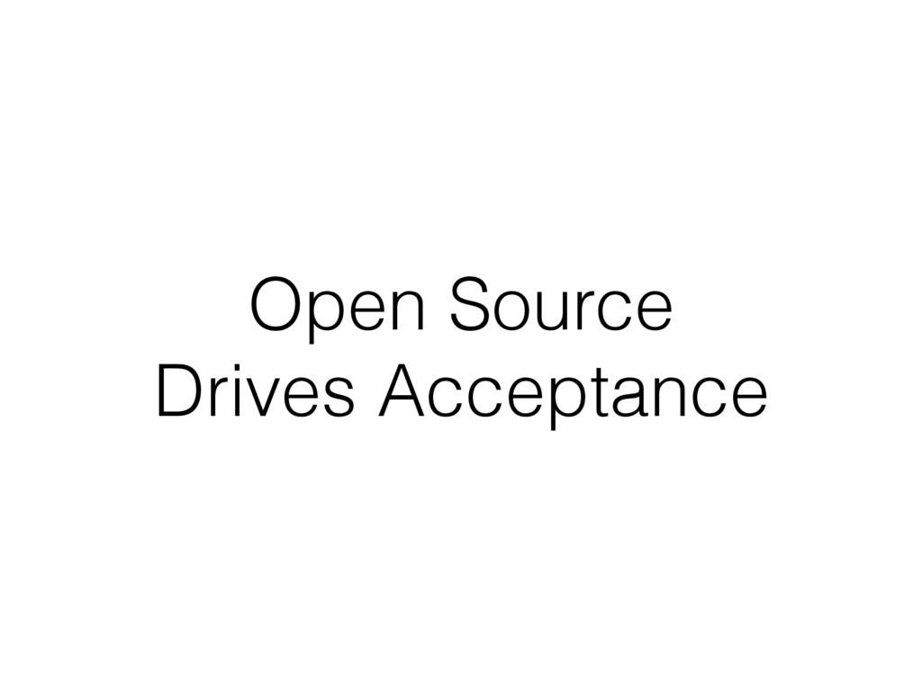 Open Source Drives Acceptance