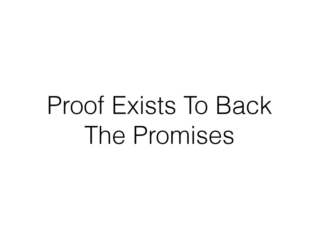 Proof Exists To Back The Promises