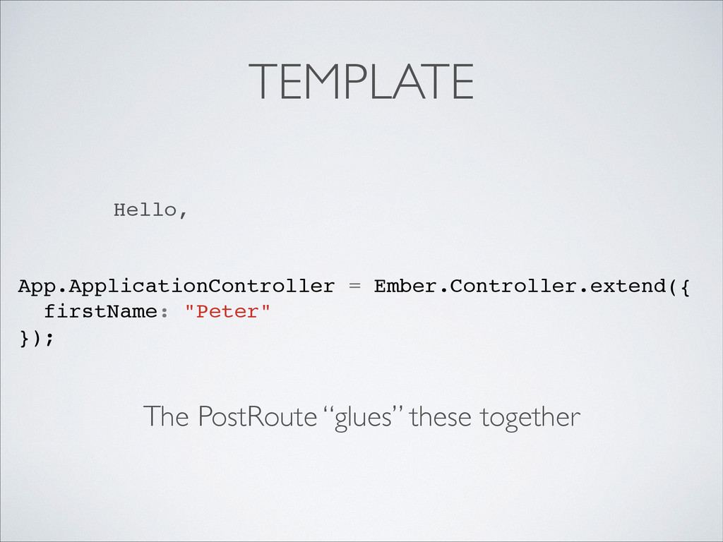 TEMPLATE Hello, App.ApplicationController = Emb...