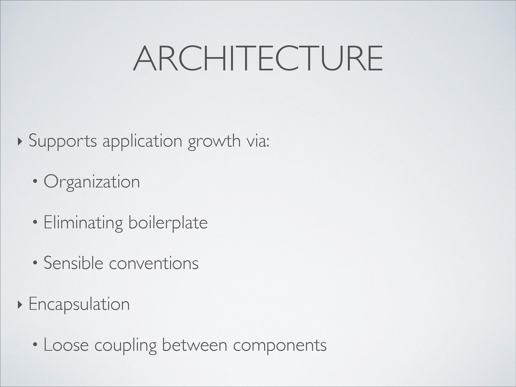 ARCHITECTURE ‣ Supports application growth via:...