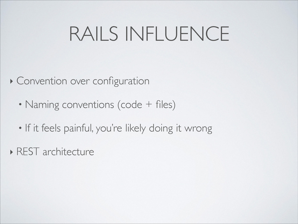 RAILS INFLUENCE ‣ Convention over configuration	...