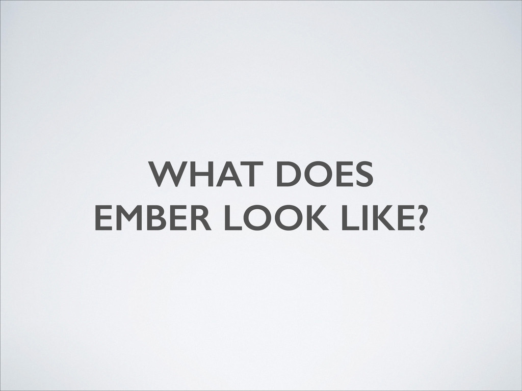 WHAT DOES EMBER LOOK LIKE?