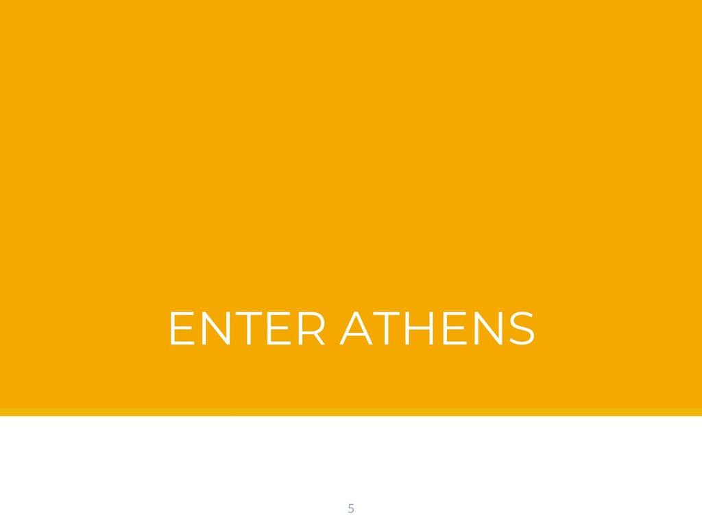 ENTER ATHENS 5