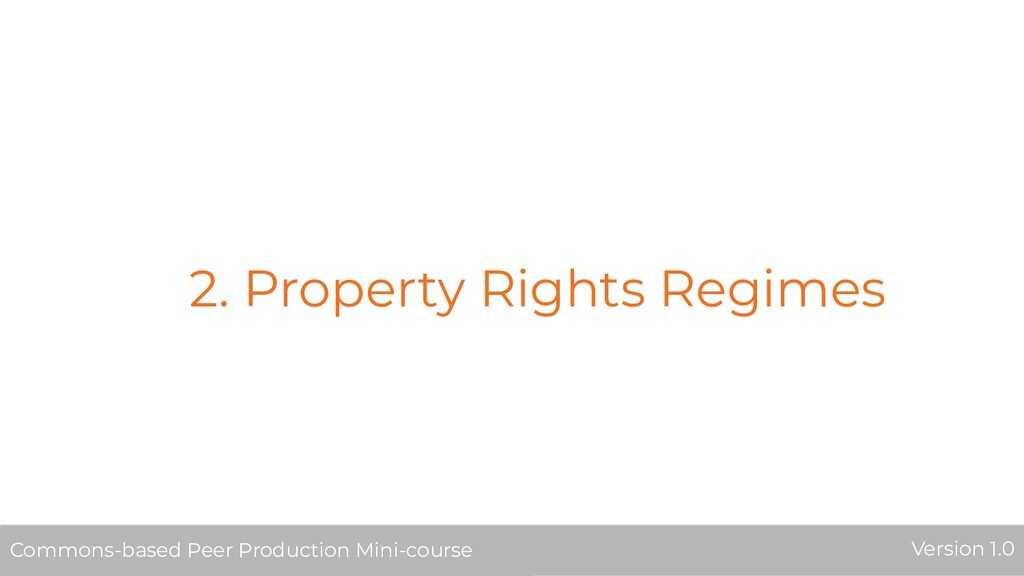 2. Property Rights Regimes Commons-based Peer P...