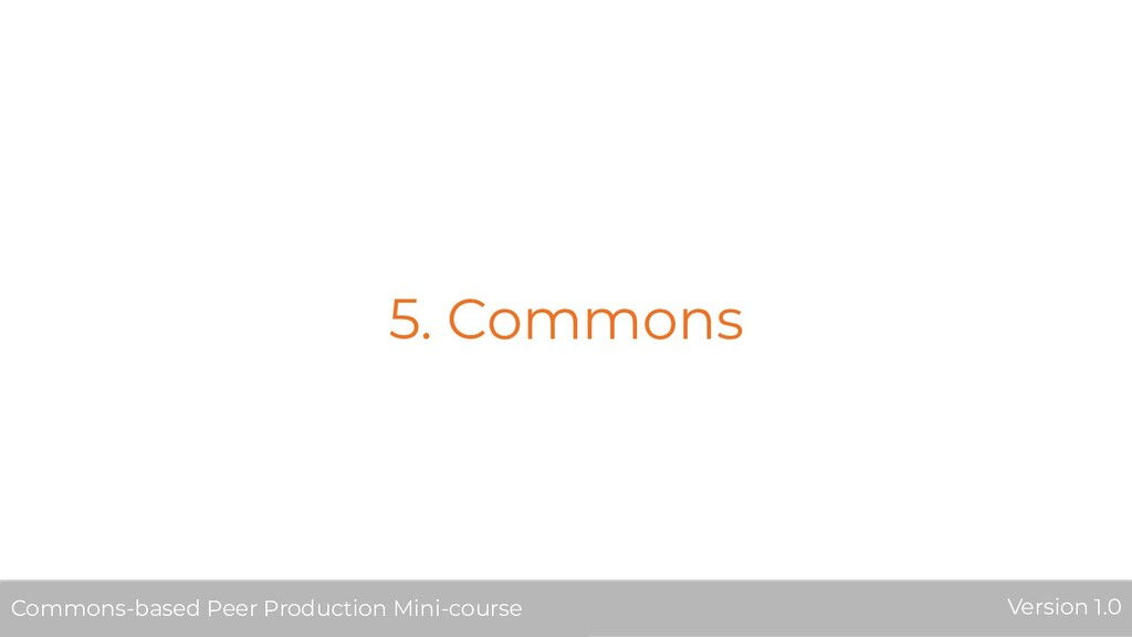 5. Commons Commons-based Peer Production Mini-c...
