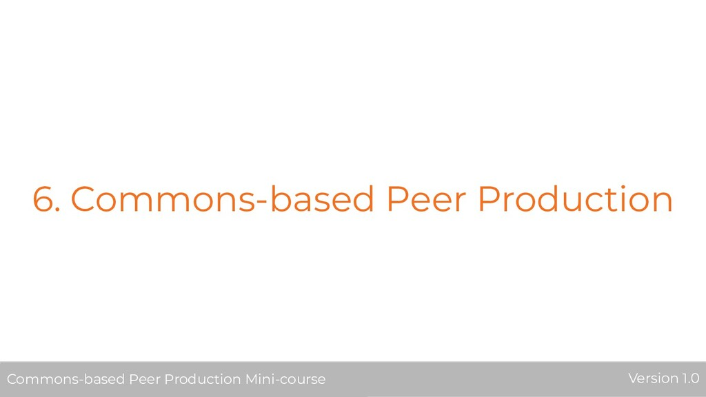 6. Commons-based Peer Production Commons-based ...