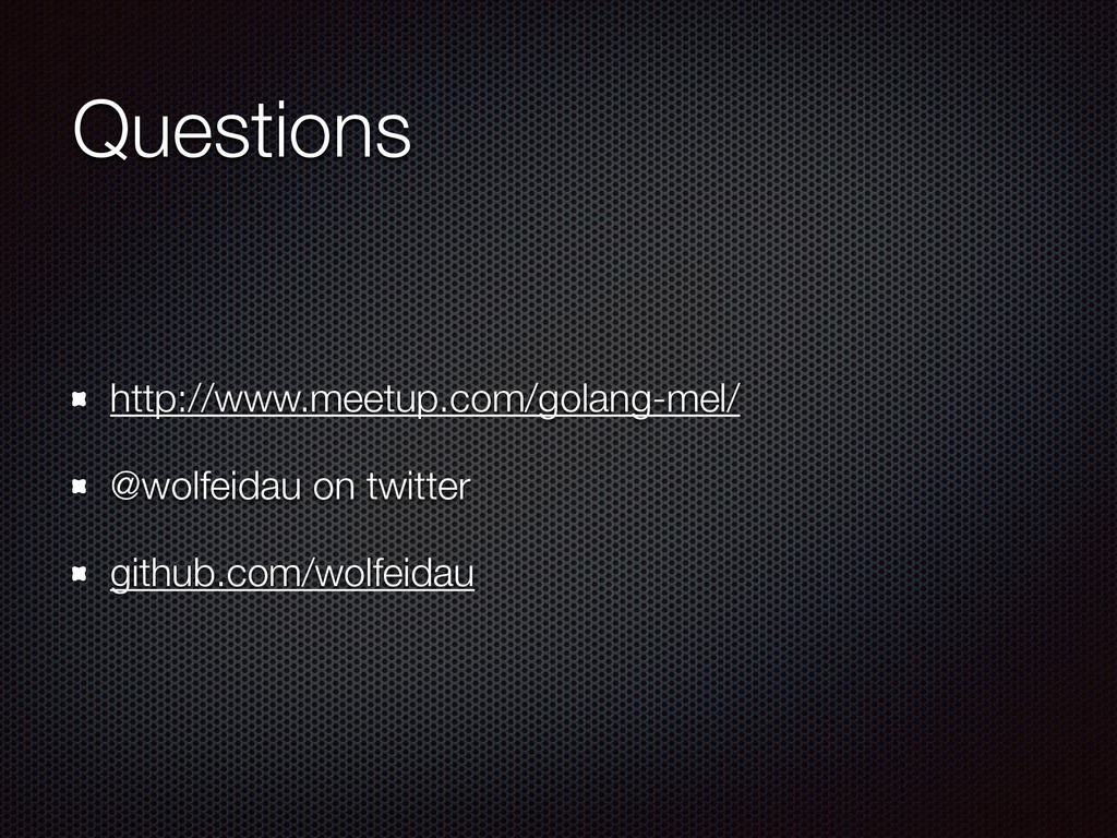Questions http://www.meetup.com/golang-mel/ @wo...