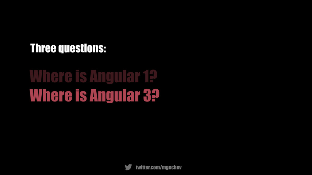 twitter.com/mgechev Where is Angular 1? Where i...