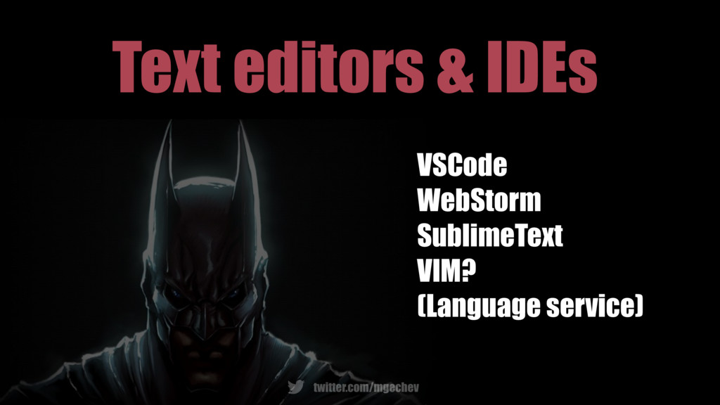 twitter.com/mgechev Text editors & IDEs VSCode ...