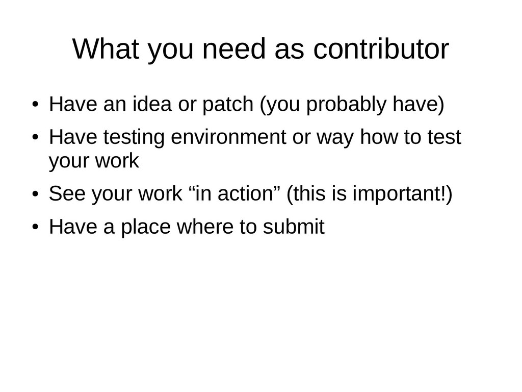 What you need as contributor ● Have an idea or ...