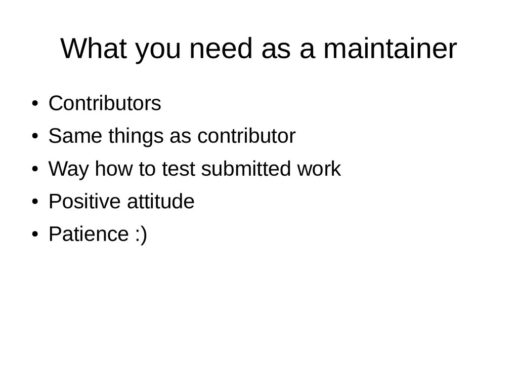 What you need as a maintainer ● Contributors ● ...
