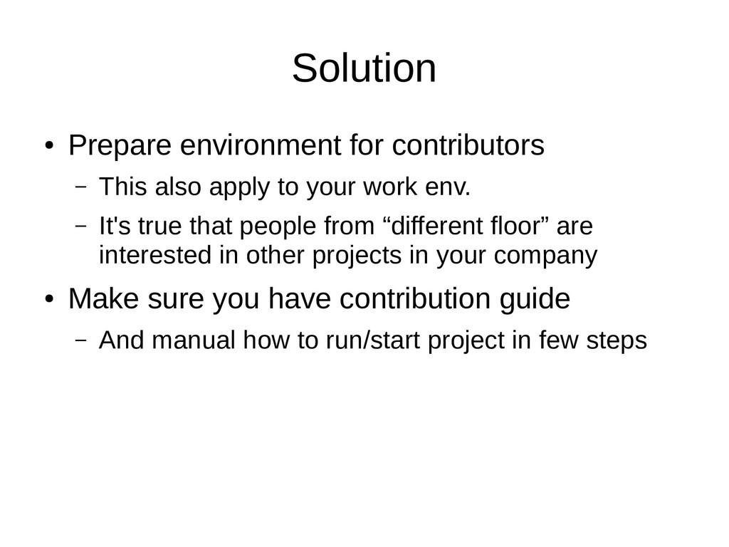 Solution ● Prepare environment for contributors...