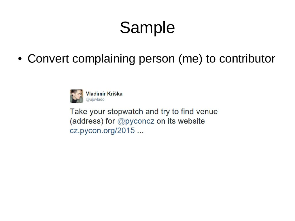 Sample ● Convert complaining person (me) to con...