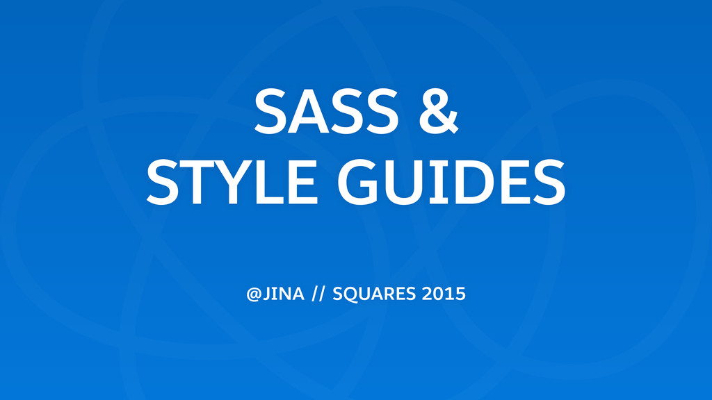 SASS & STYLE GUIDES @JINA // SQUARES 2015