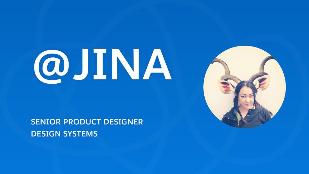 @JINA SENIOR PRODUCT DESIGNER DESIGN SYSTEMS