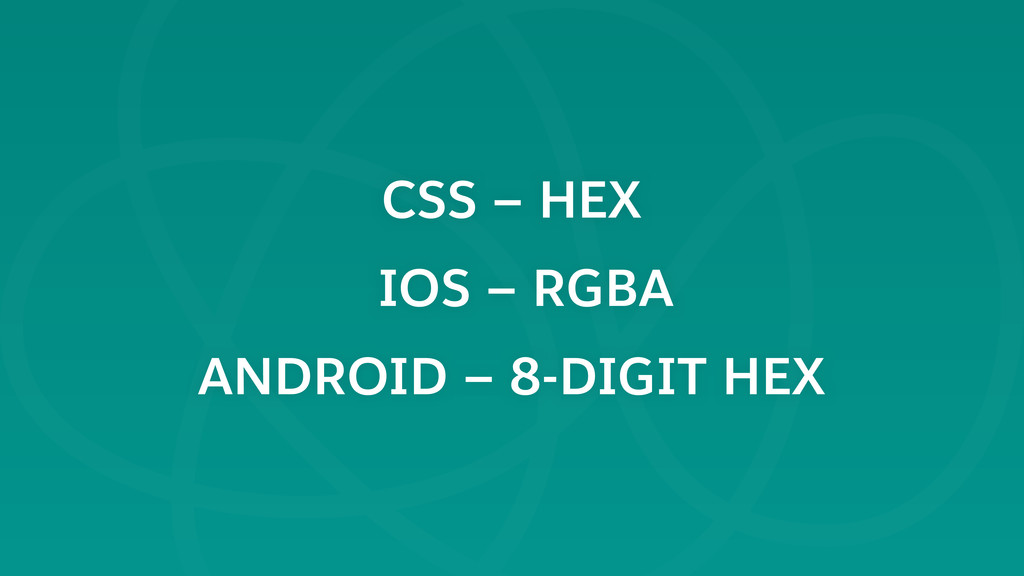 CSS — HEX IOS — RGBA ANDROID — 8-DIGIT HEX
