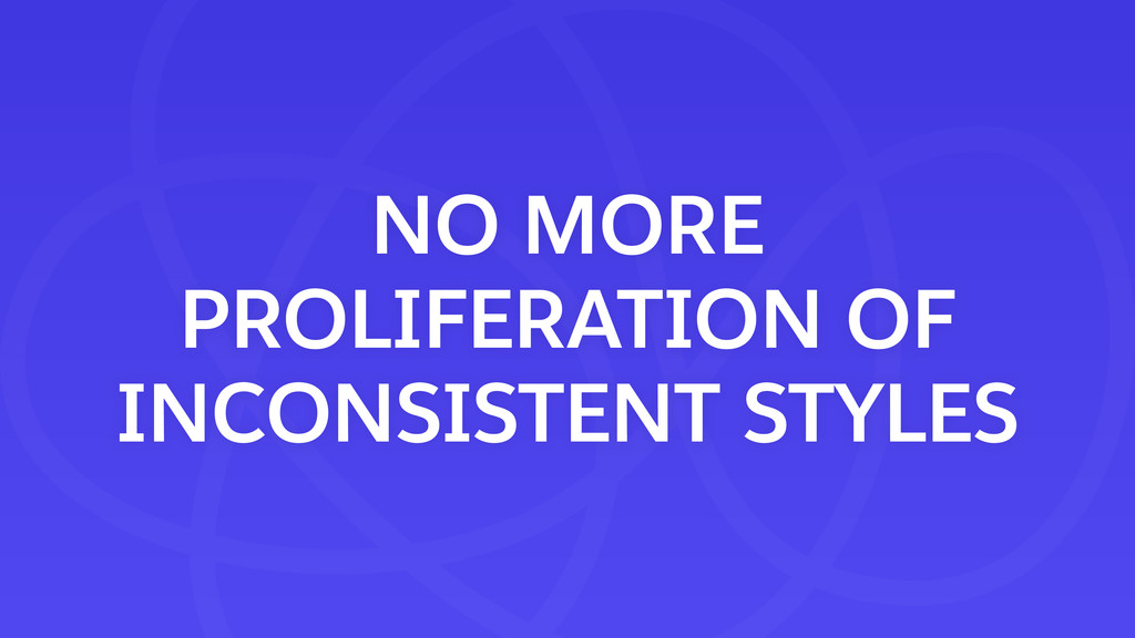 NO MORE PROLIFERATION OF INCONSISTENT STYLES