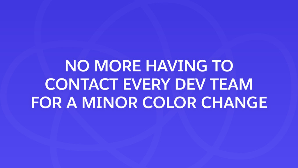 NO MORE HAVING TO CONTACT EVERY DEV TEAM FOR A ...