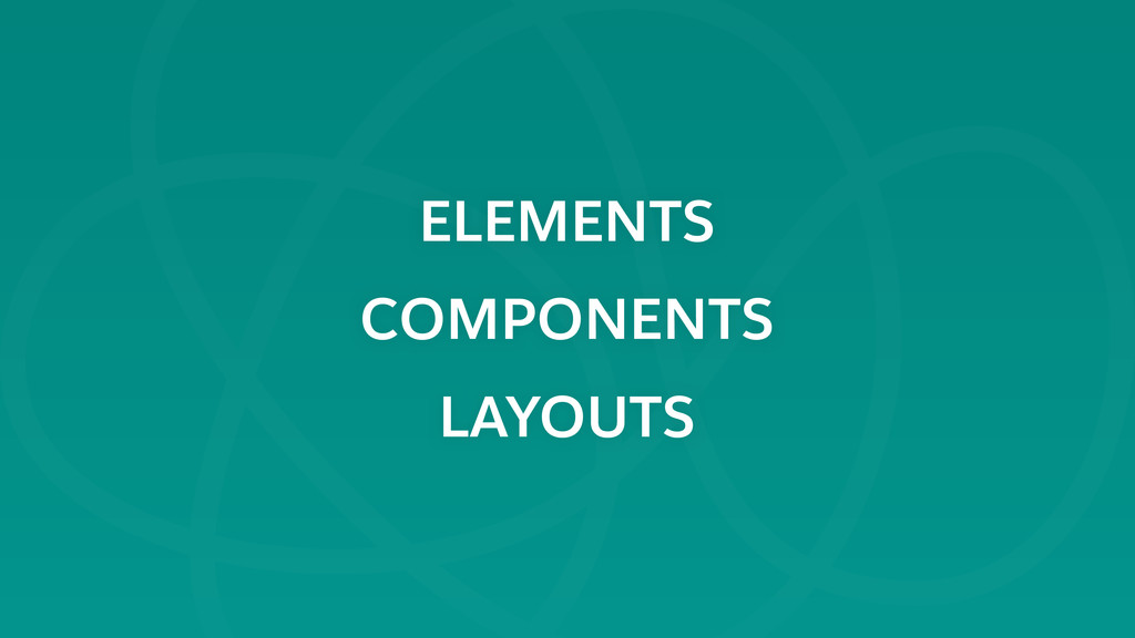 ELEMENTS COMPONENTS LAYOUTS