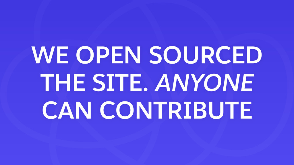 WE OPEN SOURCED THE SITE. ANYONE CAN CONTRIBUTE