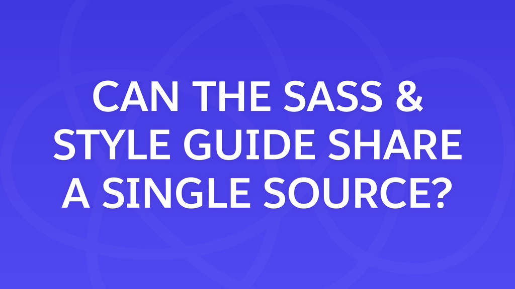 CAN THE SASS & STYLE GUIDE SHARE A SINGLE SOURC...