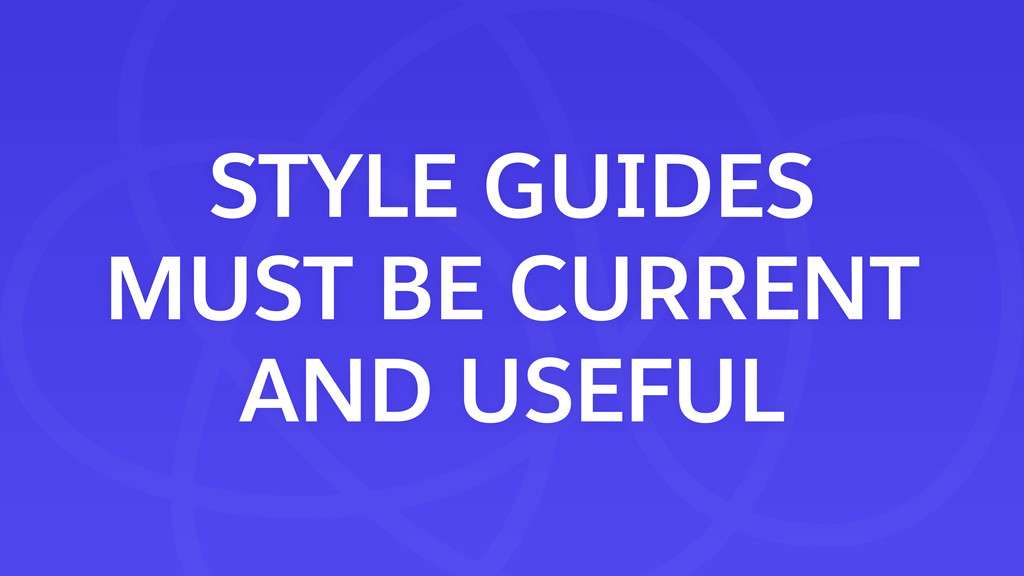 STYLE GUIDES MUST BE CURRENT AND USEFUL