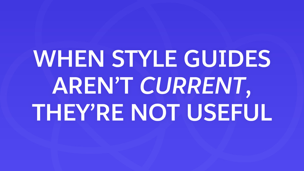 WHEN STYLE GUIDES AREN'T CURRENT, THEY'RE NOT ...