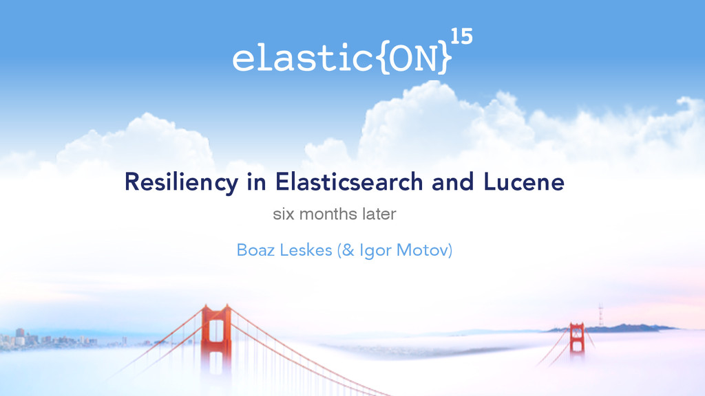 Resiliency in Elasticsearch and Lucene Boaz Les...